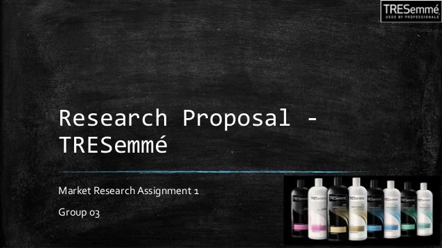 Research Proposal - TRESemmé Market ResearchAssignment 1 Group 03