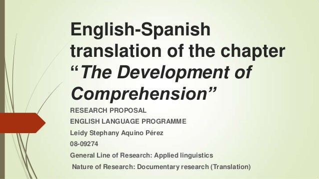 "English-Spanish translation of the chapter ""The Development of Comprehension"" RESEARCH PROPOSAL ENGLISH LANGUAGE PROGRAMME..."