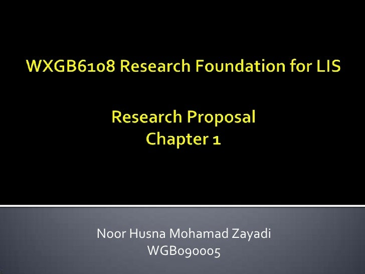 WXGB6108 Research Foundation for LISResearch ProposalChapter 1<br />NoorHusnaMohamadZayadi<br />WGB090005<br />