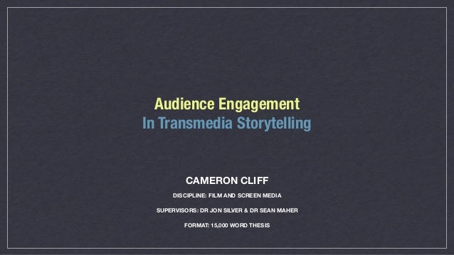 Audience EngagementIn Transmedia Storytelling          CAMERON CLIFF      DISCIPLINE: FILM AND SCREEN MEDIA  SUPERVISORS: ...