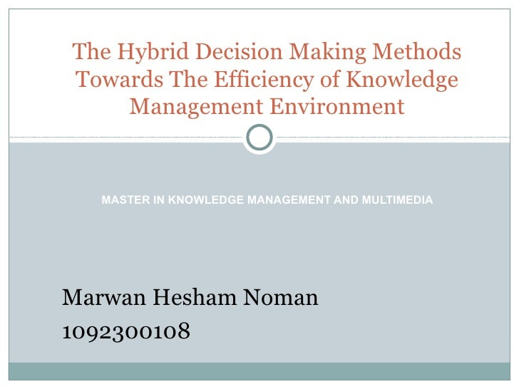 MASTER IN KNOWLEDGE MANAGEMENT AND MULTIMEDIA The Hybrid Decision Making Methods Towards The Efficiency of Knowledge Manag...