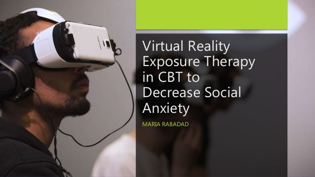 virtual-reality-exposure-therapy -in-cbt-to-decrease-social-anxiety-1-638.jpg?cb=1496442478