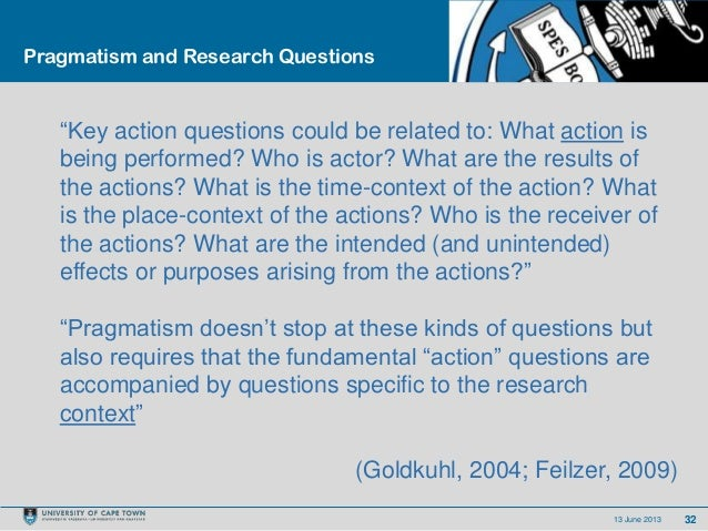 """3213 June 2013Pragmatism and Research Questions""""Key action questions could be related to: What action isbeing performed? W..."""