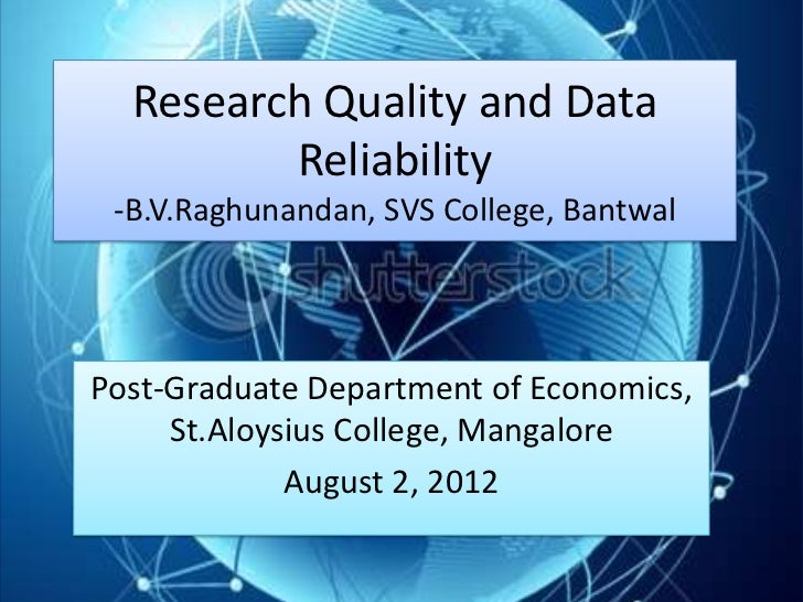 Research Quality and Data         Reliability -B.V.Raghunandan, SVS College, BantwalPost-Graduate Department of Economics,...