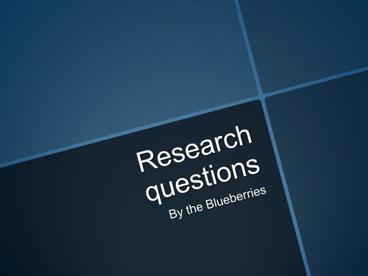 Researchquestions<br />BytheBlueberries<br />