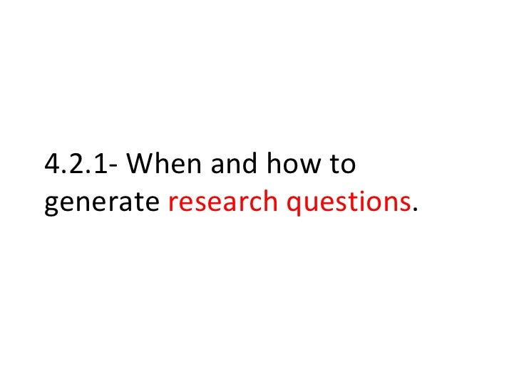 4.2.1- When and how to generate  research questions .