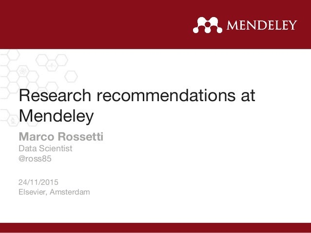 Research recommendations at Mendeley Marco Rossetti Data Scientist @ross85  24/11/2015 Elsevier, Amsterdam