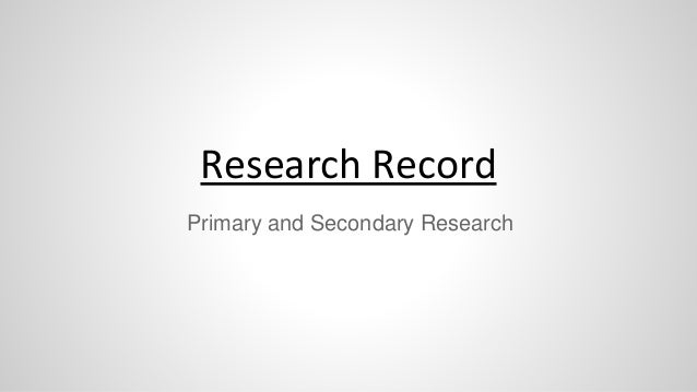 Research Record Primary and Secondary Research