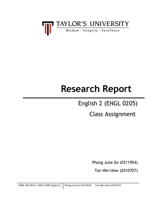Research ReportEnglish 2 (ENGL 0205)Class AssignmentPhang June Ee (0311954)Tan Wei How (0310707)FNBE JAN 2013 - ENGL 0205 ...