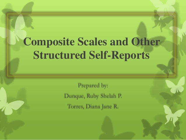 Composite Scales and Other Structured Self-Reports Prepared by: Dunque, Ruby Shelah P. Torres, Diana Jane R.