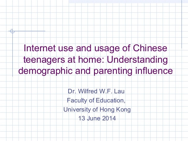 Internet use and usage of Chinese teenagers at home: Understanding demographic and parenting influence Dr. Wilfred W.F. La...