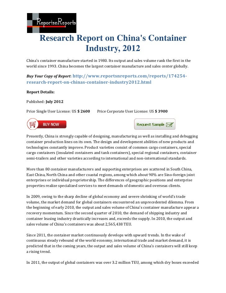 Research Report on Chinas Container                  Industry, 2012Chinas container manufacture started in 1980. Its outpu...