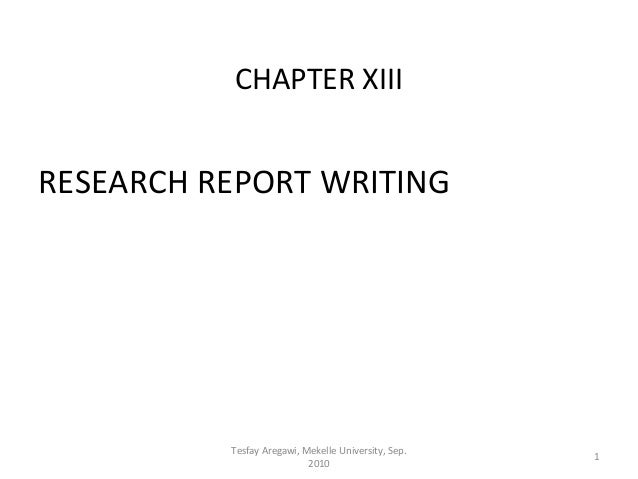CHAPTER XIIIRESEARCH REPORT WRITING          Tesfay Aregawi, Mekelle University, Sep.                                     ...