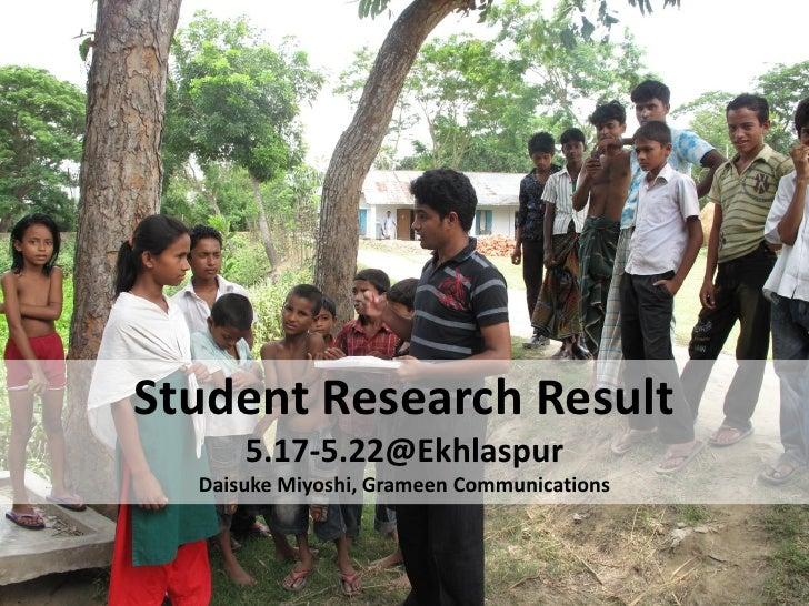 Student Research Result       5.17-5.22@Ekhlaspur   Daisuke Miyoshi, Grameen Communications