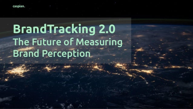 caspian. BrandTracking 2.0 The Future of Measuring Brand Perception