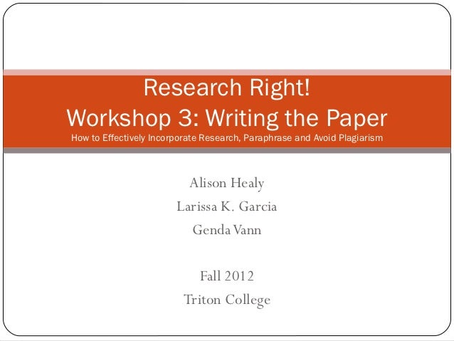 Research Right!Workshop 3: Writing the PaperHow to Effectively Incorporate Research, Paraphrase and Avoid Plagiarism      ...