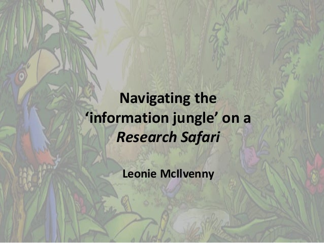 Navigating the 'information jungle' on a Research Safari Leonie McIlvenny