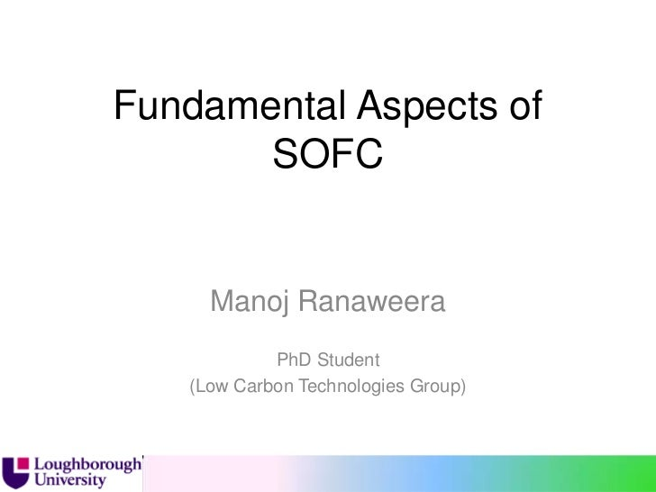 Fundamental Aspects of       SOFC     Manoj Ranaweera            PhD Student   (Low Carbon Technologies Group)