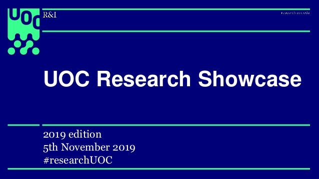 UOC Research Showcase 2019 edition 5th November 2019 #researchUOC