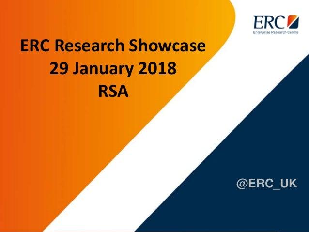 @ERC_UK ERC Research Showcase 29 January 2018 RSA