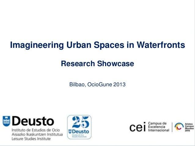 Imagineering Urban Spaces in WaterfrontsResearch ShowcaseBilbao, OcioGune 2013