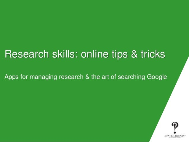 Research skills: online tips & tricks Apps for managing research & the art of searching Google