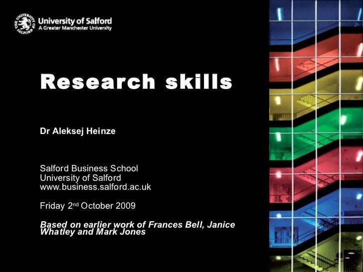 Research skills Dr Aleksej Heinze Salford Business School University of Salford www.business.salford.ac.uk Friday 2 nd  Oc...