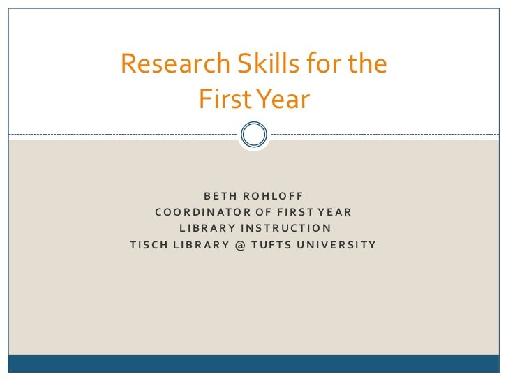 Beth Rohloff<br />Coordinator of First Year<br /> Library Instruction<br />Tisch Library @ Tufts University<br />Research ...