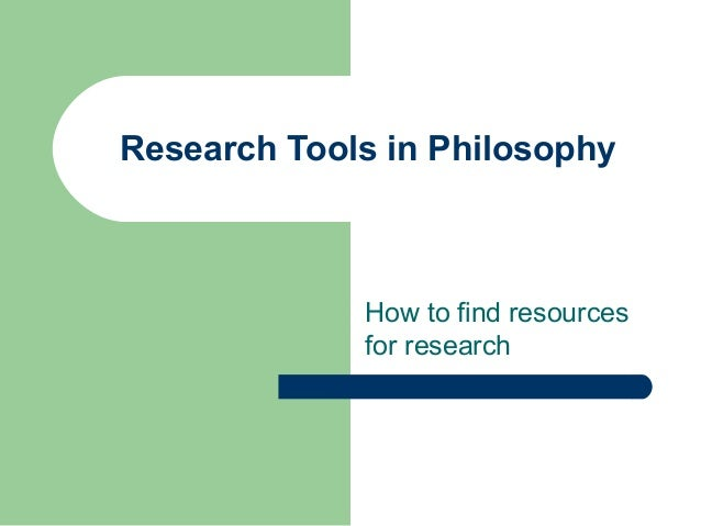Research Tools in Philosophy How to find resources for research