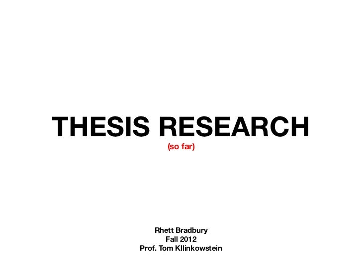 THESIS RESEARCH            (so far)         Rhett Bradbury             Fall 2012     Prof. Tom Kllinkowstein