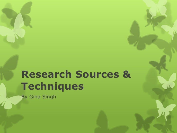Research Sources &TechniquesBy Gina Singh