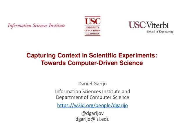 Capturing Context in Scientific Experiments: Towards Computer-Driven Science Daniel Garijo Information Sciences Institute ...