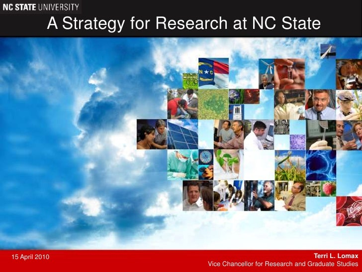 A Strategy for Research at NC State<br />Terri L. Lomax<br />Vice Chancellor for Research and Graduate Studies<br />15 Apr...