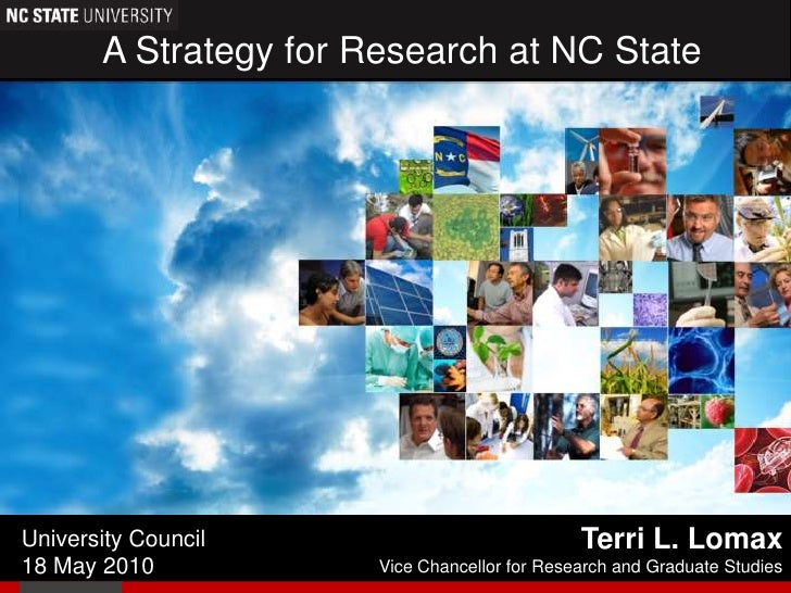 A Strategy for Research at NC State<br />Terri L. Lomax<br />Vice Chancellor for Research and Graduate Studies<br />Univer...