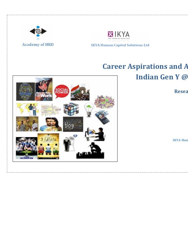 Career Aspirations and Attributes of         Indian Gen Y @ Workplace                    Research Report 2011             ...