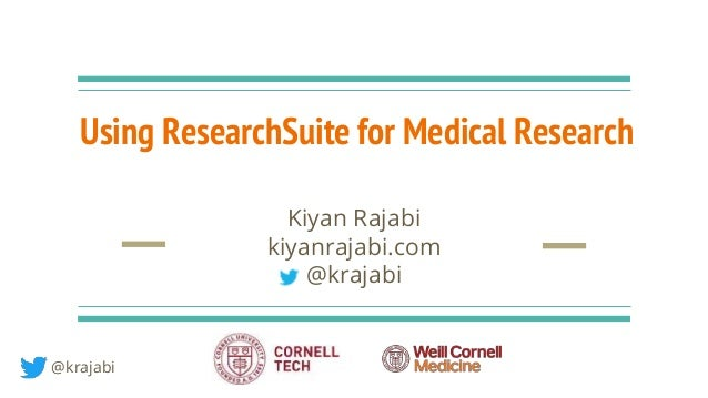 Using ResearchSuite for Medical Research Kiyan Rajabi kiyanrajabi.com @krajabi @krajabi