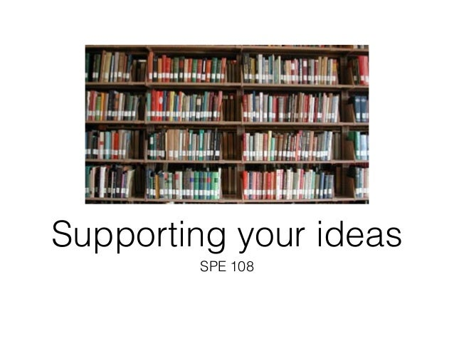 Supporting your ideas SPE 108