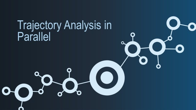 Trajectory Analysis in Parallel  33. A Tale of Data Pattern Discovery in Parallel