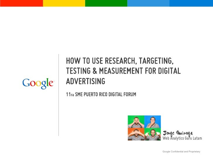 HOW TO USE RESEARCH, TARGETING,TESTING & MEASUREMENT FOR DIGITALADVERTISING11ra SME PUERTO RICO DIGITAL FORUM             ...