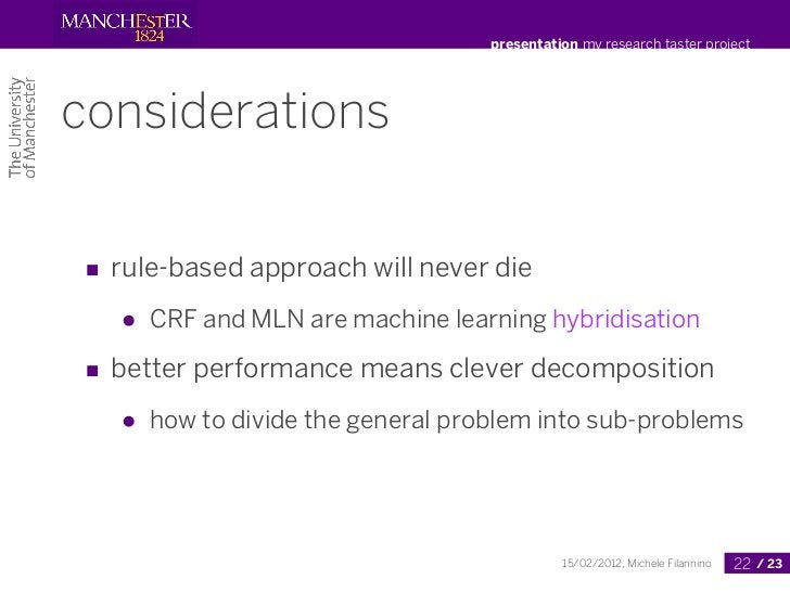 presentation my research taster projectconsiderations■ rule-based approach will never die   ●   CRF and MLN are machine le...