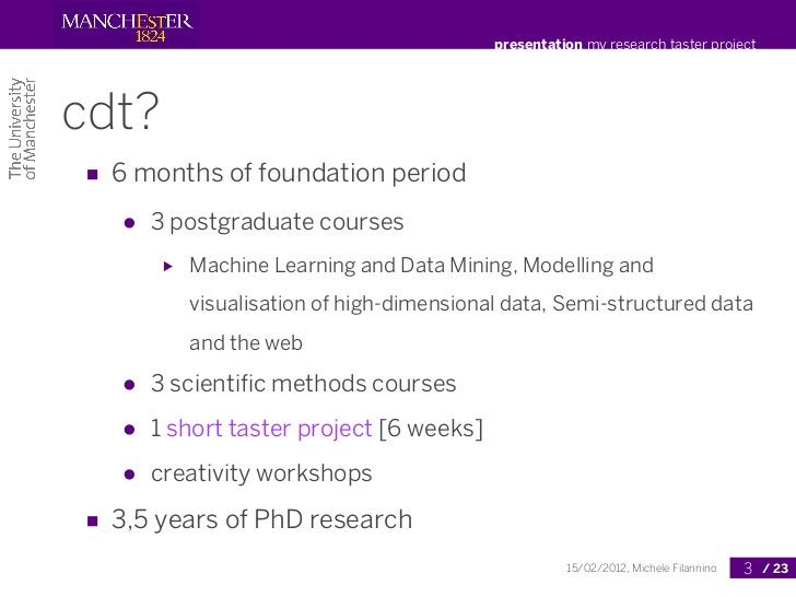 presentation my research taster projectcdt?■ 6 months of foundation period   ●   3 postgraduate courses        ▶   Machine...