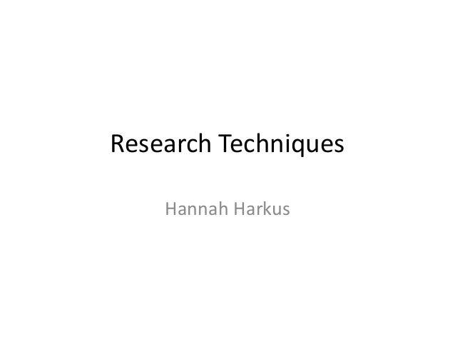 Research TechniquesHannah Harkus
