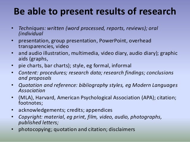 Be able to present results of research • Techniques: written (word processed, reports, reviews); oral (individual • presen...