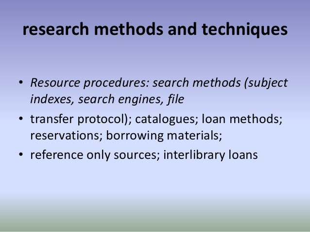 research methods and techniques • Resource procedures: search methods (subject indexes, search engines, file • transfer pr...