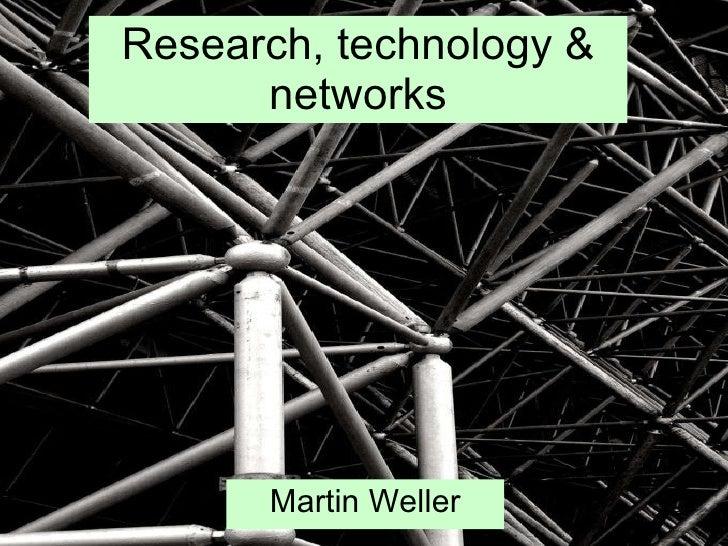 Research, technology & networks Martin Weller