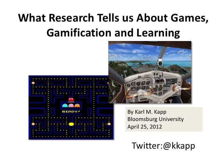 What Research Tells us About Games,    Gamification and Learning                    By Karl M. Kapp                    Blo...