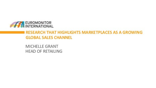 RESEARCH THAT HIGHLIGHTS MARKETPLACES AS A GROWING GLOBAL SALES CHANNEL MICHELLE GRANT HEAD OF RETAILING