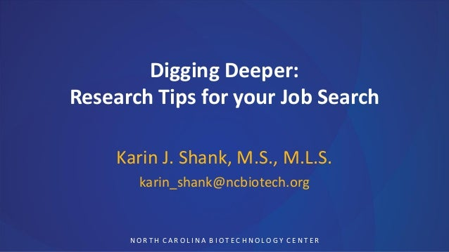 Digging Deeper:Research Tips for your Job Search    Karin J. Shank, M.S., M.L.S.       karin_shank@ncbiotech.org      NORT...