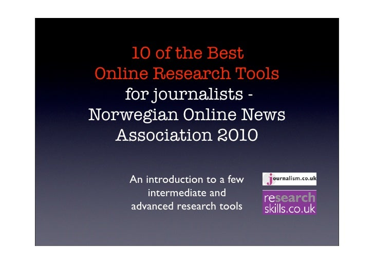 10 of the Best Online Research Tools     for journalists - Norwegian Online News    Association 2010      An introduction ...