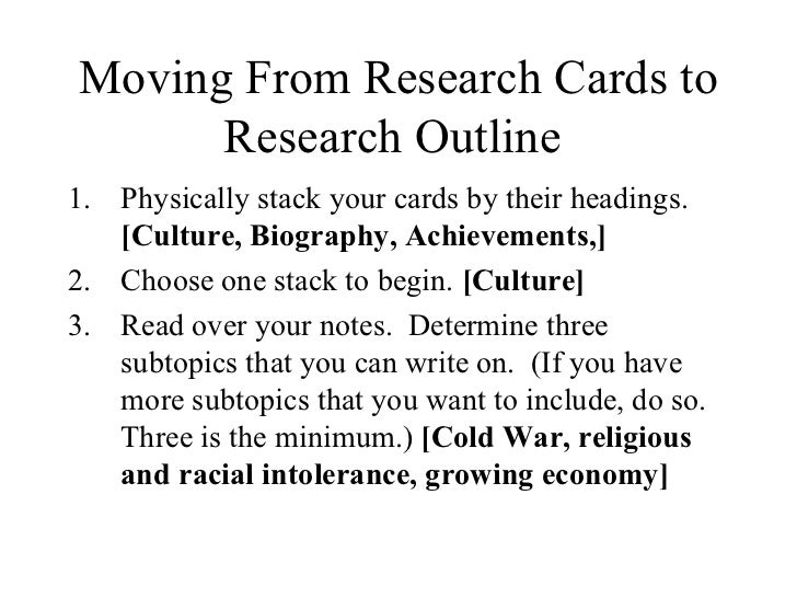Moving From Research Cards to Research Outline   <ul><li>Physically stack your cards by their headings.  [Culture, Biograp...
